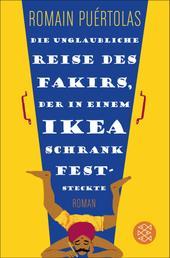 Die unglaubliche Reise des Fakirs, der in einem Ikea-Schrank feststeckte - Roman