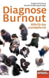 Diagnose Burnout - Hilfe für das erschöpfte Ich - Ein SPIEGEL-Buch -