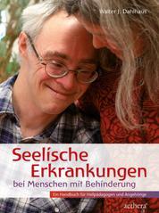 Seelische Erkrankungen bei Menschen mit Behinderung - Ein Handbuch für Heilpädagogen und Angehörige