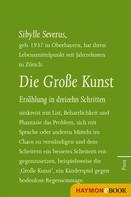 Sibylle Severus: Die Große Kunst. Erzählung in dreizehn Schritten