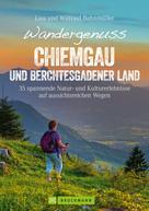 Wilfried Bahnmüller: Wandergenuss Chiemgau und Berchtesgadener Land