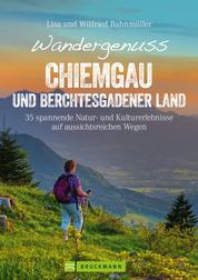 Wandergenuss Chiemgau und Berchtesgadener Land - 35 leichtere Touren mit Natur- und Kulturerlebnissen, Aussicht und Genuss. Ein Wanderführer zu den schönsten Plätzen zwischen Chiemsee und Königsee.