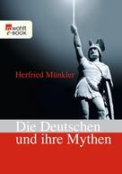 Herfried Münkler: Die Deutschen und ihre Mythen ★★★★