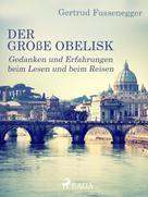 Gertrud Fussenegger: Der große Obelisk - Gedanken und Erfahrungen beim Lesen und beim Reisen
