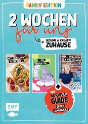 2 Wochen für uns – Gesund und kreativ zuhause (Family Edition) - Der Survival-Guide gegen Langweile bei Quarantäne