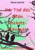 Rainer Bartelt: Der Tod des alten Pochote-Baumes