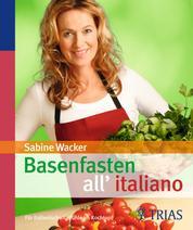 Basenfasten all'italiano - Für italienische Gefühle im Kochtopf