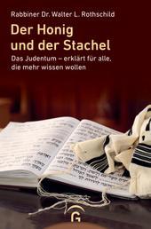 Der Honig und der Stachel - Das Judentum - erklärt für alle, die mehr wissen wollen