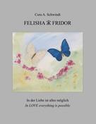 Cora A. Schwindt: Felisha und Fridor