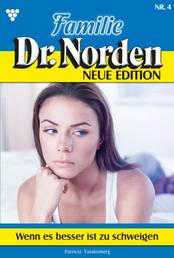 Familie Dr. Norden - Neue Edition 4 – Arztroman - Wenn es besser ist zu schweigen