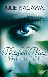 Plötzlich Prinz - Das Erbe der Feen - Band 1 - Roman