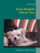 Karin König: Karins königliche Welt der Tiere