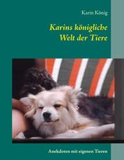 Karins königliche Welt der Tiere - Anekdoten mit eigenen Tieren