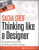 Sacha Greif: Thinking Like A Designer: Principles and Tools for Effective Web Design