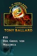 A. F. Morland: Tony Ballard #35: Der Ghoul von Mallorca