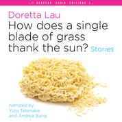 How Does a Single Blade of Grass Thank the Sun? - Stories (Unabridged)