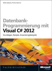 Datenbank-Programmierung mit Visual C# 2012 - Grundlagen, Rezepte, Anwendungsbeispiele
