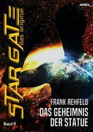 Frank Rehfeld: STAR GATE - DAS ORIGINAL, Band 9: DAS GEHEIMNIS DER STATUE ★★★★