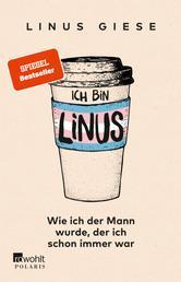 Ich bin Linus - Wie ich der Mann wurde, der ich schon immer war