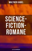 Walther Kabel: Science-Fiction-Romane: 33 Titel in einem Buch
