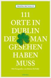 111 Orte in Dublin, die man gesehen haben muss - Reiseführer