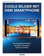 Coole Bilder mit dem Smartphone - Der komplette Fotokurs Apple, Samsung, Sony und andere