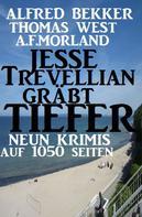 Alfred Bekker: Neun Krimis auf 1050 Seiten - Jesse Trevellian gräbt tiefer ★★★★