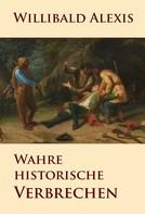 Willibald Alexis: Wahre historische Verbrechen