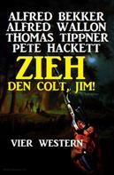 Alfred Bekker: Zieh den Colt, Jim! Vier Western ★★