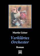 Martin Geiser: Verklärtes Orchester