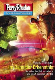"Perry Rhodan 2981: Im Bann der Erkenntnis - Perry Rhodan-Zyklus ""Genesis"""