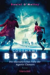 Codename Blade - Die übernatürlichen Fälle der Agentin Clements - Roman