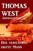 Thomas West: Der verfluchte dritte Mann: Kriminalroman