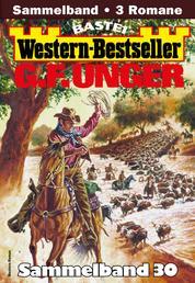 G. F. Unger Western-Bestseller Sammelband 30 - 3 Western in einem Band
