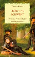 Theodor Körner: Leier und Schwert - Deutsche Freiheitslieder