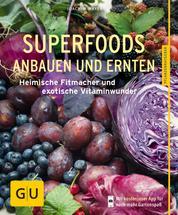 Superfoods anbauen und ernten - Heimische Fitmacher und exotische Vitaminwunder