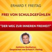 Frei von Schuldgefühlen - Der Weg zur inneren Freiheit - Geführte Meditation