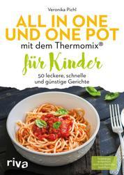 All in one und One Pot mit dem Thermomix® für Kinder - 50 leckere, schnelle und günstige Gerichte