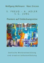 Pioniere auf Entdeckungsreise - S. Freud - A. Adler - C.G. Jung