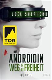 Die Androidin - Weg in die Freiheit - Roman