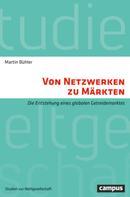 Martin Bühler: Von Netzwerken zu Märkten