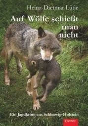 Auf Wölfe schießt man nicht - Ein Jagdkrimi aus Schleswig-Holstein