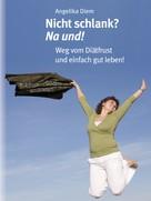 Angelika Diem: Nicht schlank? na und! ★★★★