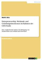 Mahit Akis: Entrepreneurship. Merkmale und Gründungsintentionen im Rahmen der GESt-Studie