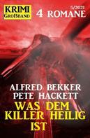 Alfred Bekker: Was dem Killer heilig ist: Krimi Großband 4 Romane