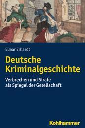Deutsche Kriminalgeschichte - Verbrechen und Strafe als Spiegel der Gesellschaft