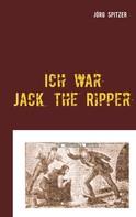 Jörg Spitzer: Ich war Jack the Ripper