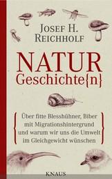 Naturgeschichte(n) - Über fitte Blesshühner, Biber mit Migrationshintergrund und warum wir uns die Umwelt im Gleichgewicht wünschen