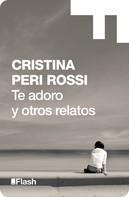 Cristina Peri Rossi: Te adoro y otros relatos (Flash Relatos)
