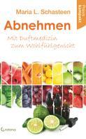 Maria L. Schasteen: Abnehmen - Mit Duftmedizin zum Wohlfühlgewicht